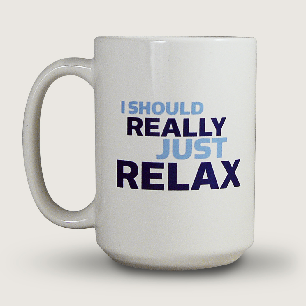I Should Really Just Relax 16 Ounce Coffee Mug Mst3k Store