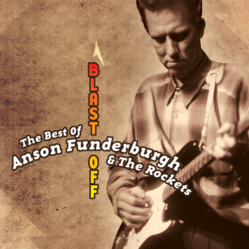 Blast Off: The Best Of Anson Funderburgh & The Rockets